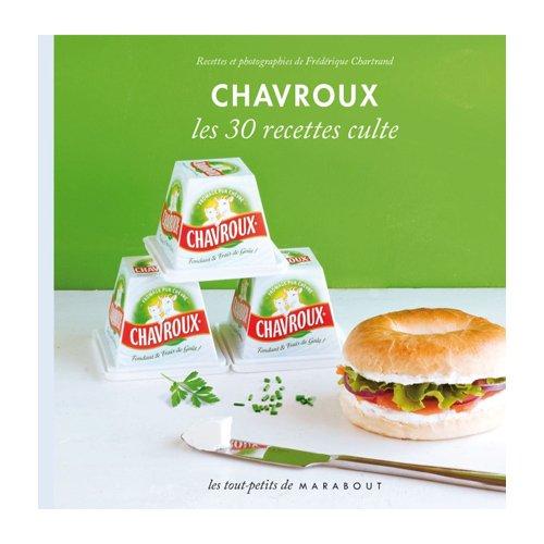 Chavroux les 30 recettes cultes marabout kookit - Livre cuisine marque culte ...