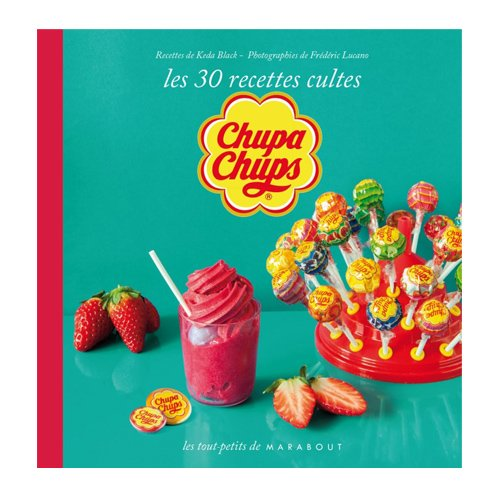 Chupa chups les 30 recettes cultes marabout kookit - Livre cuisine marque culte ...